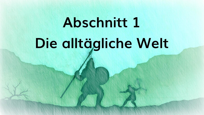 Heldenreise nach Christopher Vogler: Abschnitt 1: Die alltägliche Welt